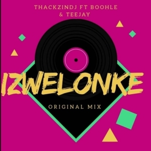 ThackzinDJ - Izwelonke ft. Boohle & Teejay